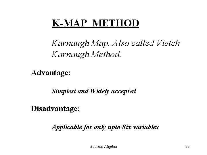 K-MAP METHOD Karnaugh Map. Also called Vietch Karnaugh Method. Advantage: Simplest and Widely accepted
