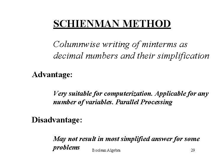 SCHIENMAN METHOD Columnwise writing of minterms as decimal numbers and their simplification Advantage: Very