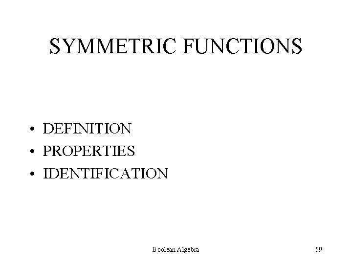 SYMMETRIC FUNCTIONS • DEFINITION • PROPERTIES • IDENTIFICATION Boolean Algebra 59