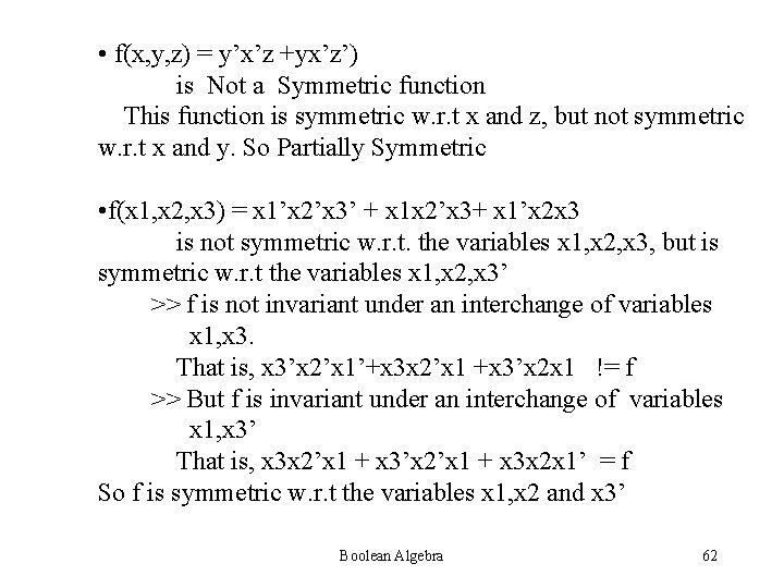 • f(x, y, z) = y'x'z +yx'z') is Not a Symmetric function This