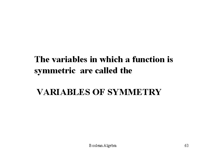 The variables in which a function is symmetric are called the VARIABLES OF SYMMETRY