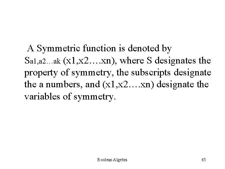 A Symmetric function is denoted by Sa 1, a 2…ak (x 1, x 2….