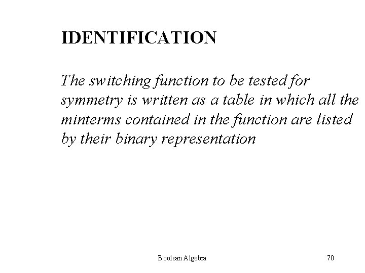 IDENTIFICATION The switching function to be tested for symmetry is written as a table