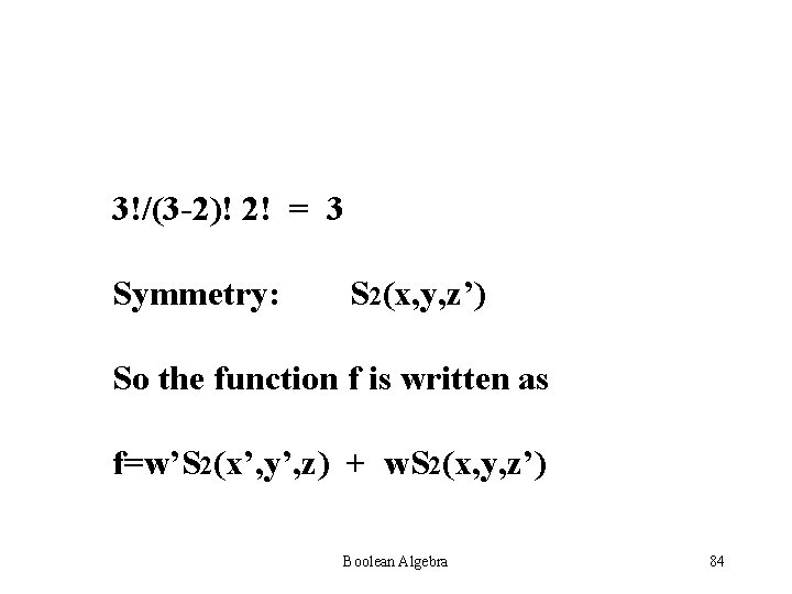 3!/(3 -2)! 2! = 3 Symmetry: S 2(x, y, z') So the function f