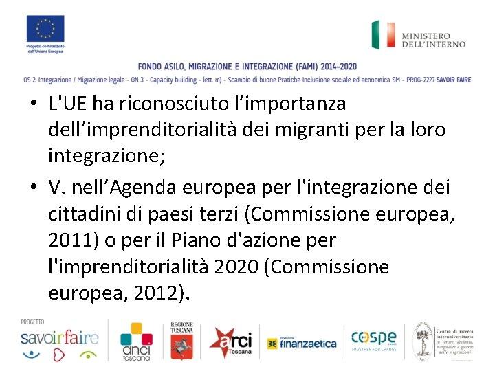 • L'UE ha riconosciuto l'importanza dell'imprenditorialità dei migranti per la loro integrazione; •