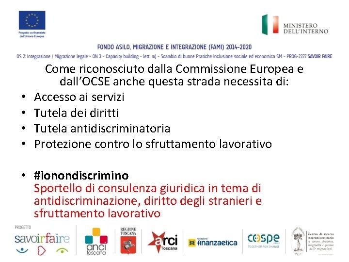 • • Come riconosciuto dalla Commissione Europea e dall'OCSE anche questa strada necessita