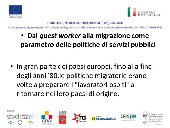 • Dal guest worker alla migrazione come parametro delle politiche di servizi pubblici