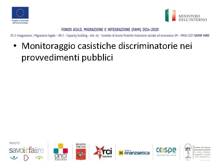 • Monitoraggio casistiche discriminatorie nei provvedimenti pubblici