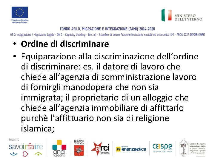 • Ordine di discriminare • Equiparazione alla discriminazione dell'ordine di discriminare: es. il