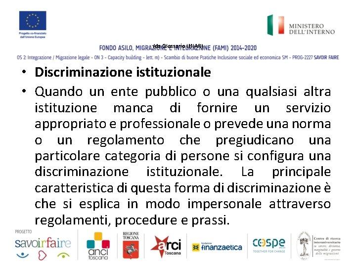 (da Glossario UNAR) • Discriminazione istituzionale • Quando un ente pubblico o una qualsiasi
