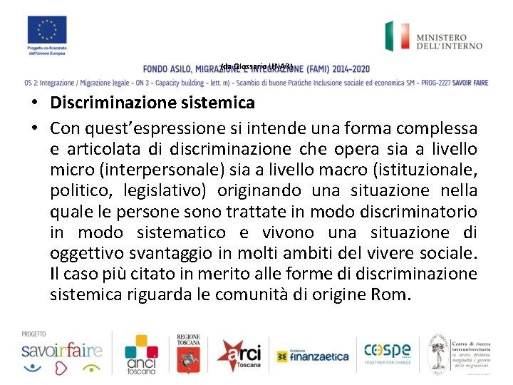 (da Glossario UNAR) • Discriminazione sistemica • Con quest'espressione si intende una forma complessa