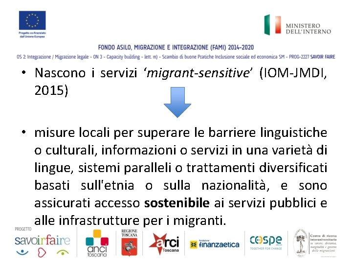 • Nascono i servizi 'migrant-sensitive' (IOM-JMDI, 2015) • misure locali per superare le