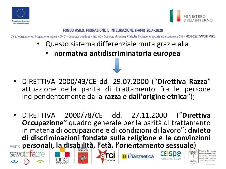 • Questo sistema differenziale muta grazie alla • normativa antidiscriminatoria europea • DIRETTIVA