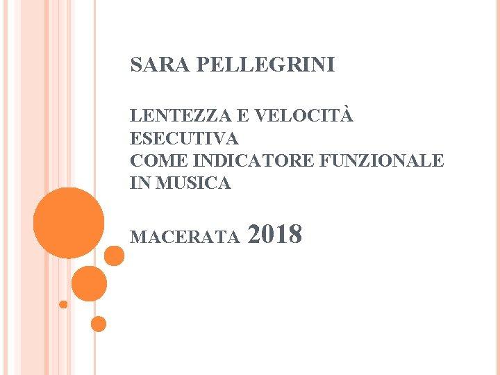 SARA PELLEGRINI LENTEZZA E VELOCITÀ ESECUTIVA COME INDICATORE FUNZIONALE IN MUSICA MACERATA 2018