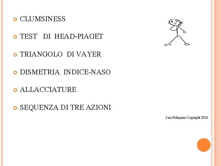 CLUMSINESS TEST DI HEAD-PIAGET TRIANGOLO DI VAYER DISMETRIA INDICE-NASO ALLACCIATURE SEQUENZA DI TRE