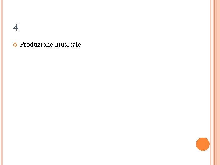 4 Produzione musicale