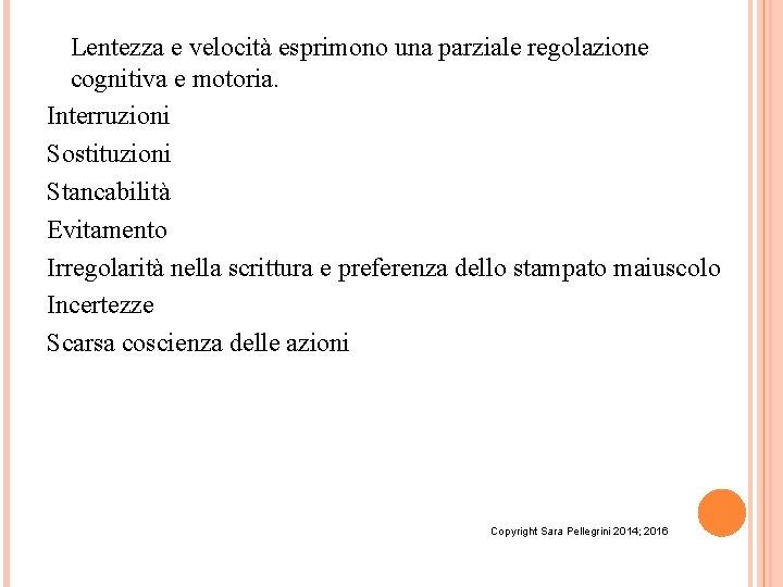 Lentezza e velocità esprimono una parziale regolazione cognitiva e motoria. Interruzioni Sostituzioni Stancabilità Evitamento