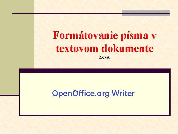 Formátovanie písma v textovom dokumente 2. časť Open. Office. org Writer