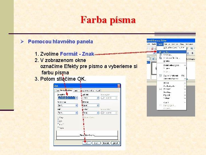 Farba písma Pomocou hlavného panela 1. Zvolíme Formát - Znak 2. V zobrazenom okne