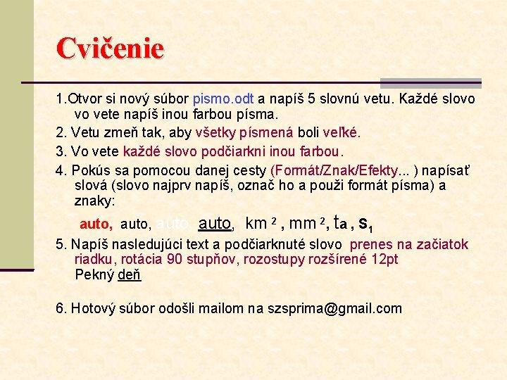 Cvičenie 1. Otvor si nový súbor pismo. odt a napíš 5 slovnú vetu. Každé
