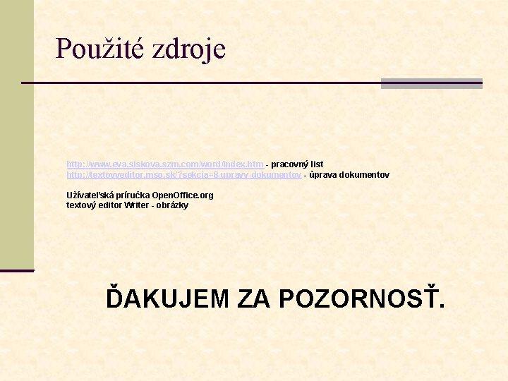 Použité zdroje http: //www. eva. siskova. szm. com/word/index. htm - pracovný list http: //textovyeditor.