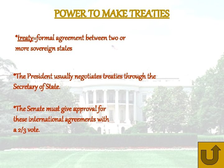 POWER TO MAKE TREATIES *treaty=formal agreement between two or more sovereign states *The President