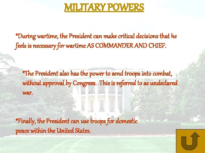 MILITARY POWERS *During wartime, the President can make critical decisions that he feels is