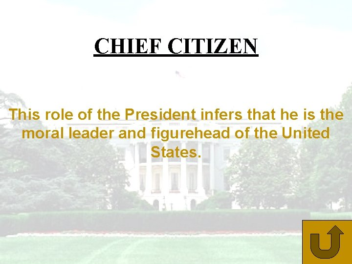 CHIEF CITIZEN This role of the President infers that he is the moral leader