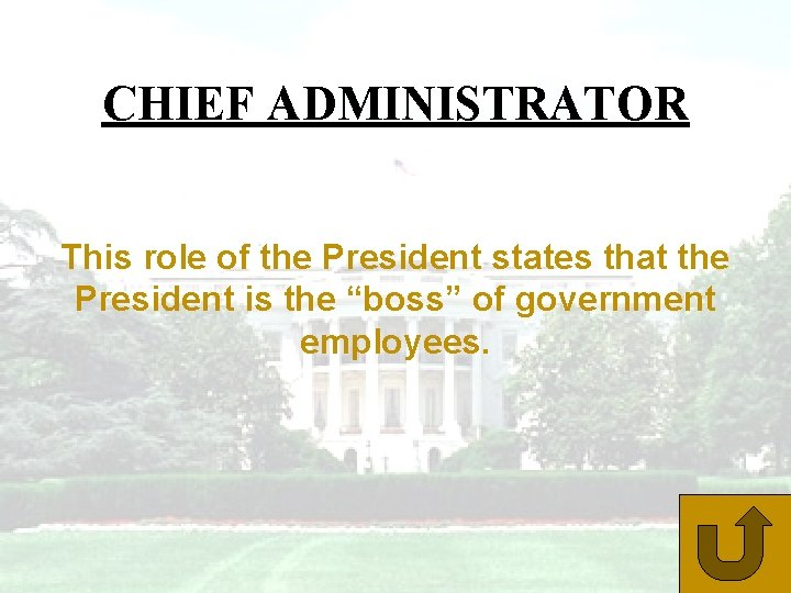 """CHIEF ADMINISTRATOR This role of the President states that the President is the """"boss"""""""