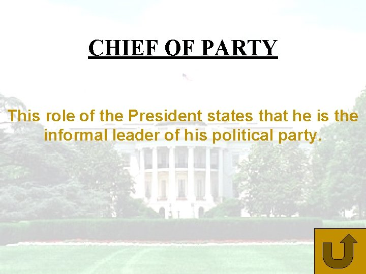 CHIEF OF PARTY This role of the President states that he is the informal