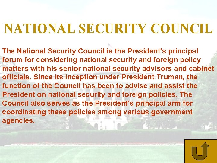 NATIONAL SECURITY COUNCIL The National Security Council is the President's principal forum for considering