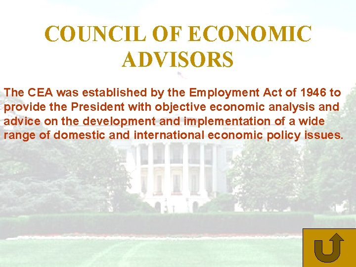 COUNCIL OF ECONOMIC ADVISORS The CEA was established by the Employment Act of 1946