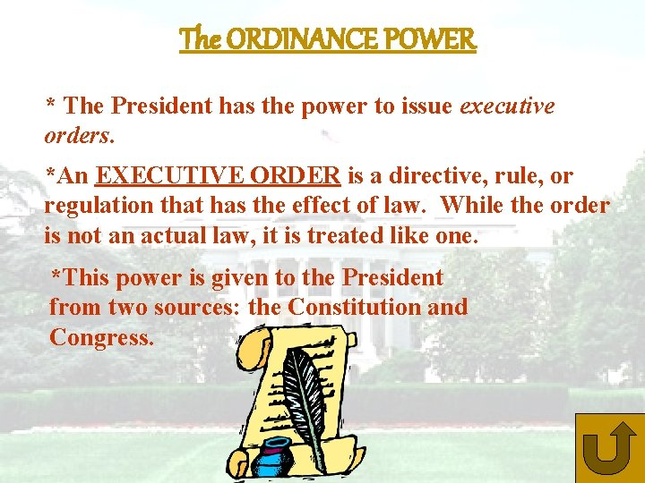 The ORDINANCE POWER * The President has the power to issue executive orders. *An