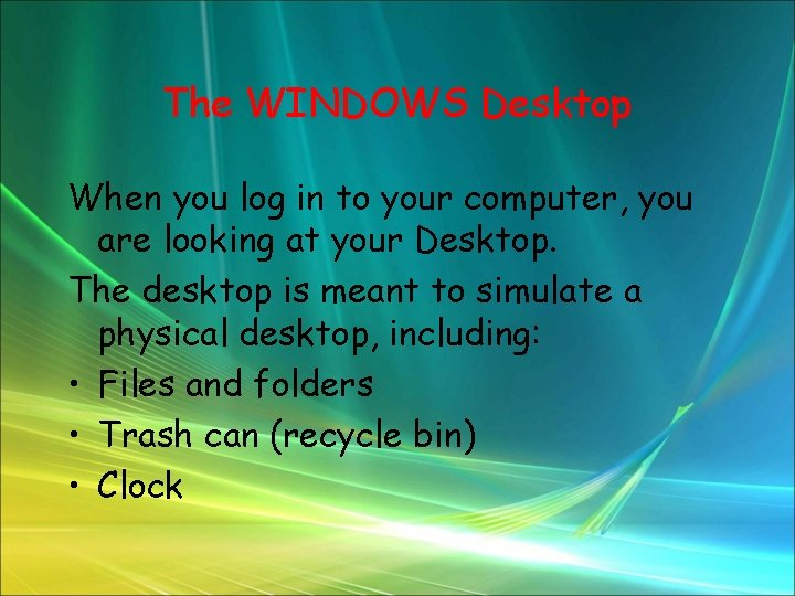 The WINDOWS Desktop When you log in to your computer, you are looking at