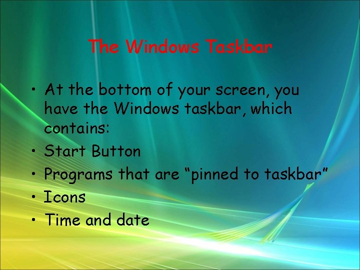 The Windows Taskbar • At the bottom of your screen, you have the Windows