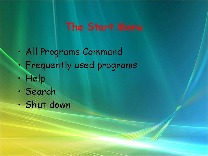 The Start Menu • • • All Programs Command Frequently used programs Help Search