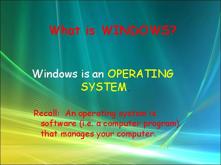 What is WINDOWS? Windows is an OPERATING SYSTEM. Recall: An operating system is software
