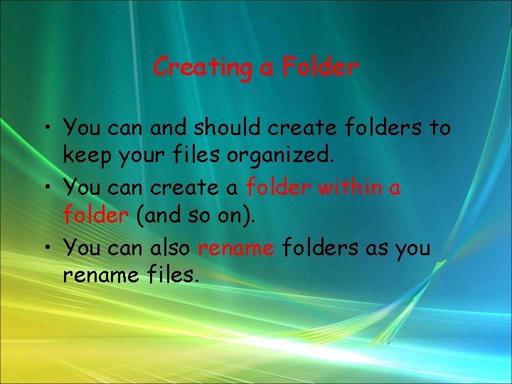 Creating a Folder • You can and should create folders to keep your files