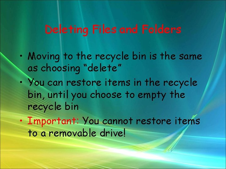 Deleting Files and Folders • Moving to the recycle bin is the same as