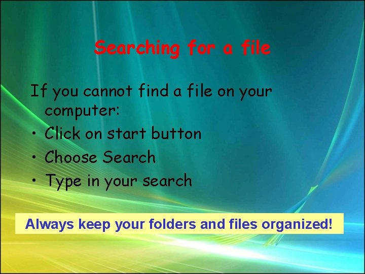 Searching for a file If you cannot find a file on your computer: •
