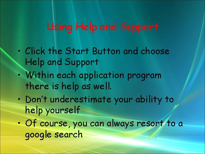 Using Help and Support • Click the Start Button and choose Help and Support