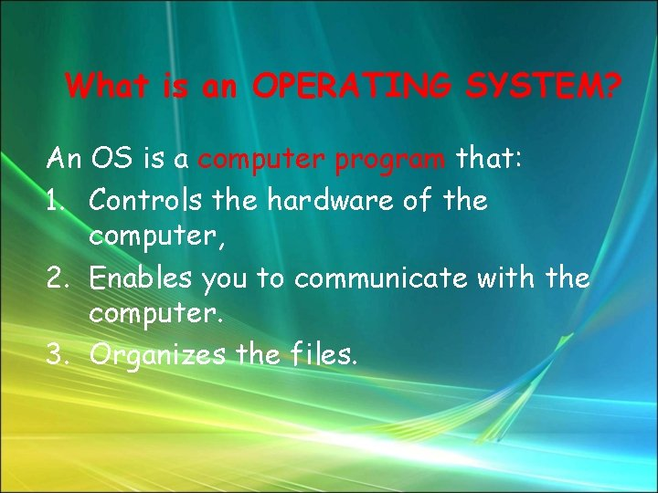 What is an OPERATING SYSTEM? An OS is a computer program that: 1. Controls