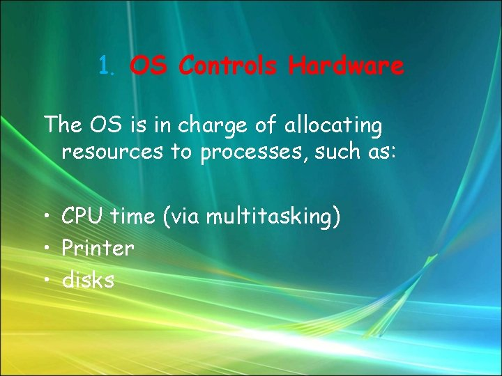1. OS Controls Hardware The OS is in charge of allocating resources to processes,
