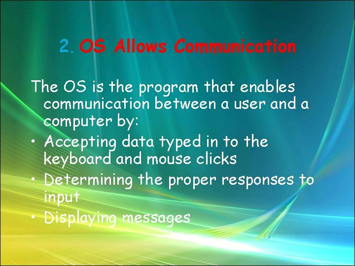 2. OS Allows Communication The OS is the program that enables communication between a