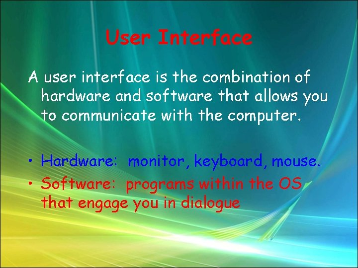 User Interface A user interface is the combination of hardware and software that allows