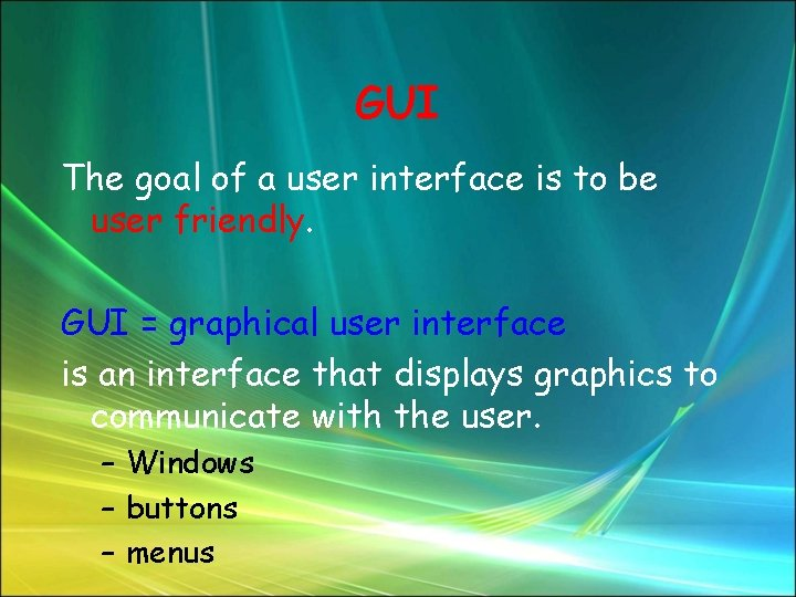 GUI The goal of a user interface is to be user friendly. GUI =