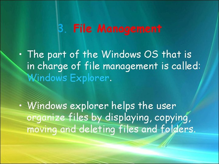 3. File Management • The part of the Windows OS that is in charge