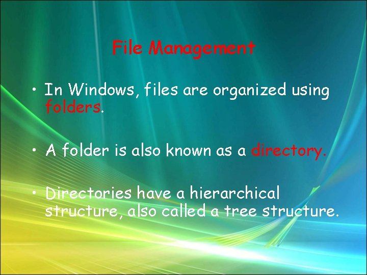 File Management • In Windows, files are organized using folders. • A folder is