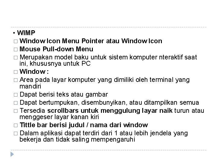• WIMP � Window Icon Menu Pointer atau Window Icon � Mouse Pull-down