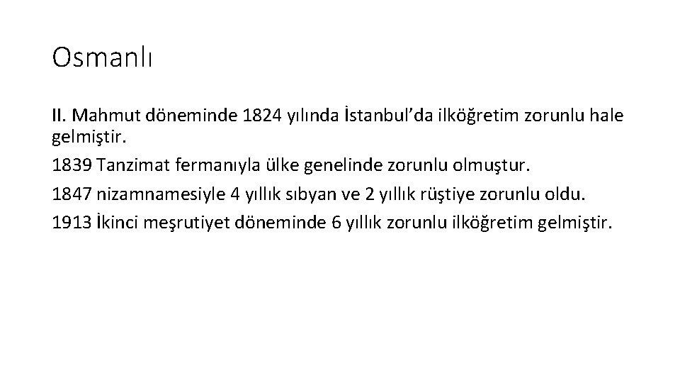 Osmanlı II. Mahmut döneminde 1824 yılında İstanbul'da ilköğretim zorunlu hale gelmiştir. 1839 Tanzimat fermanıyla